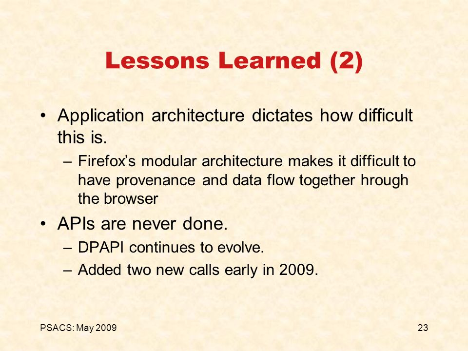 23PSACS: May 2009 Lessons Learned (2) Application architecture dictates how difficult this is. –Firefoxs modular architecture makes it difficult to ha