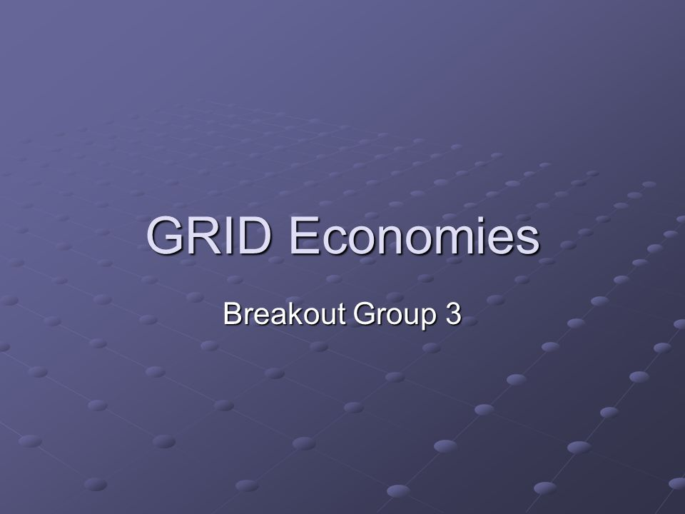 GRID Economies Breakout Group 3
