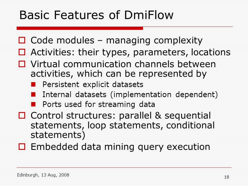 Edinburgh, 13 Aug, 2008 18 Basic Features of DmiFlow Code modules – managing complexity Activities: their types, parameters, locations Virtual communi