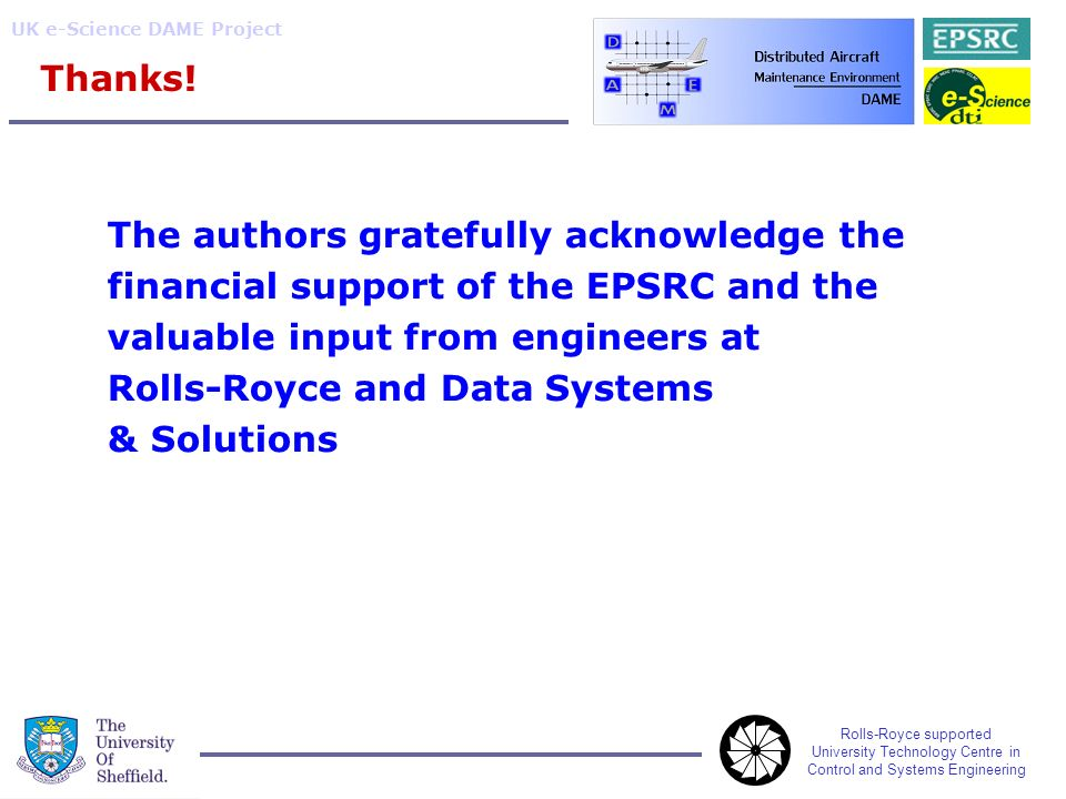 Rolls-Royce supported University Technology Centre in Control and Systems Engineering UK e-Science DAME Project Thanks! The authors gratefully acknowl