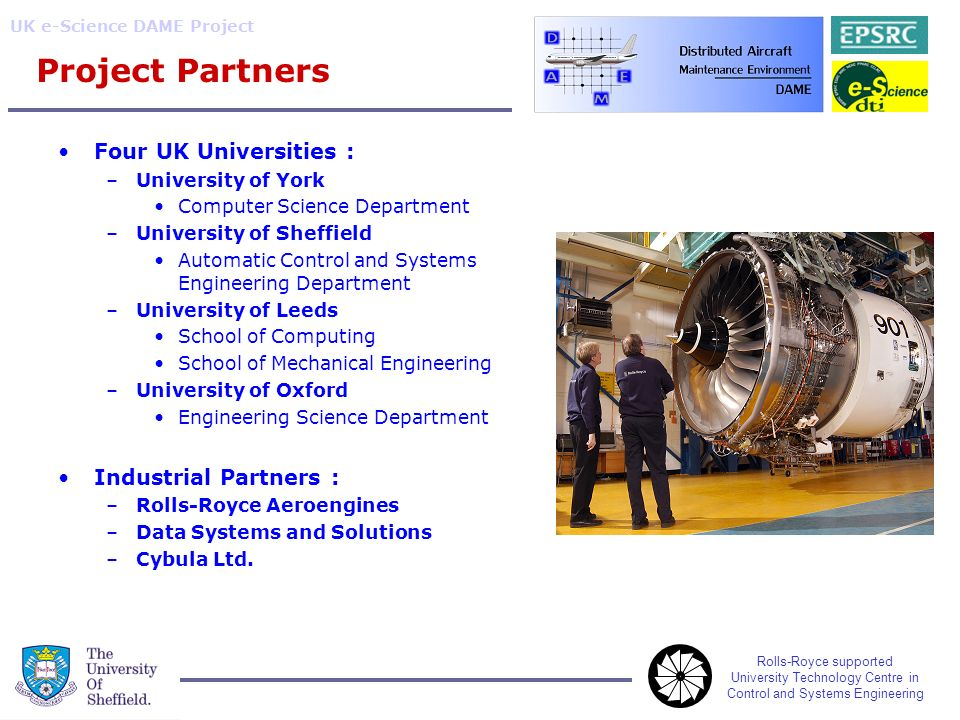 Rolls-Royce supported University Technology Centre in Control and Systems Engineering UK e-Science DAME Project Project Partners Four UK Universities