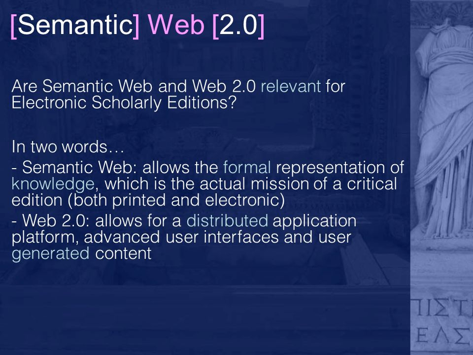 [Semantic] Web [2.0] Are Semantic Web and Web 2.0 relevant for Electronic Scholarly Editions.