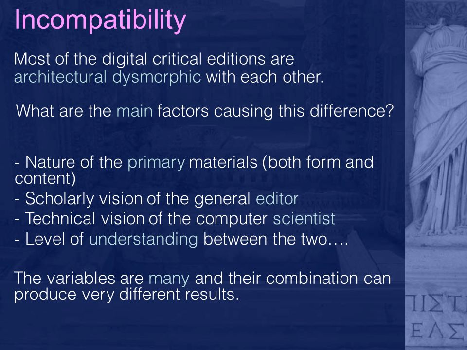Incompatibility Two different encoders will encode the same text in two different ways Two different programmers will write two different programs, even to solve the same problem Two different editors will produce two different editions, even if based on the same text