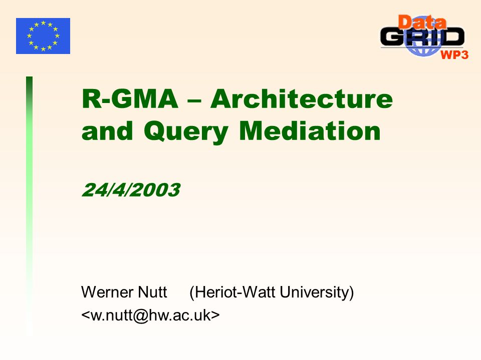 WP3 Werner Nutt (Heriot-Watt University) R-GMA – Architecture and Query Mediation 24/4/2003