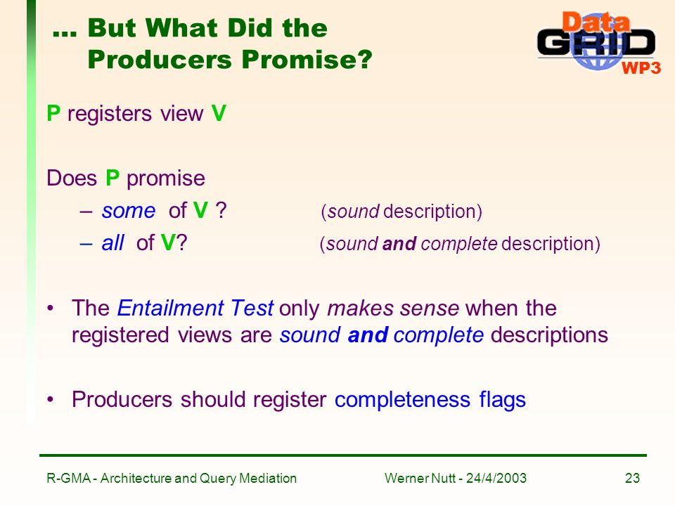 WP3 Werner Nutt - 24/4/2003R-GMA - Architecture and Query Mediation23 … But What Did the Producers Promise.