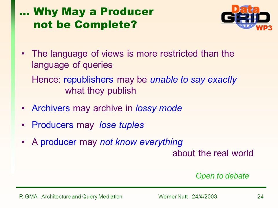 WP3 Werner Nutt - 24/4/2003R-GMA - Architecture and Query Mediation24 … Why May a Producer not be Complete.