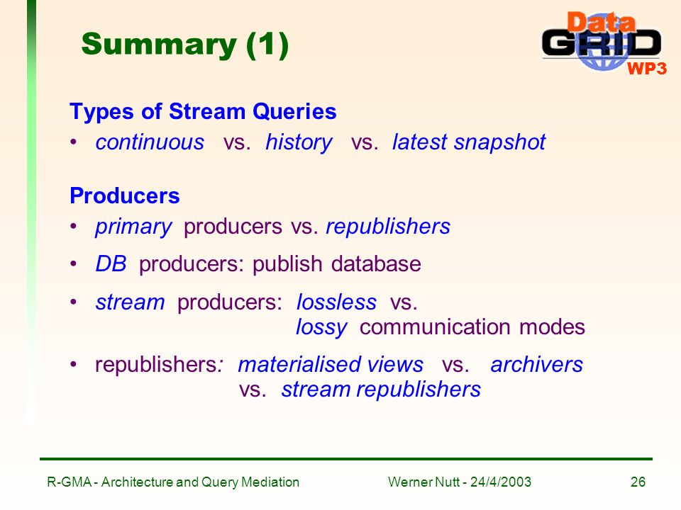 WP3 Werner Nutt - 24/4/2003R-GMA - Architecture and Query Mediation26 Summary (1) Types of Stream Queries continuous vs.