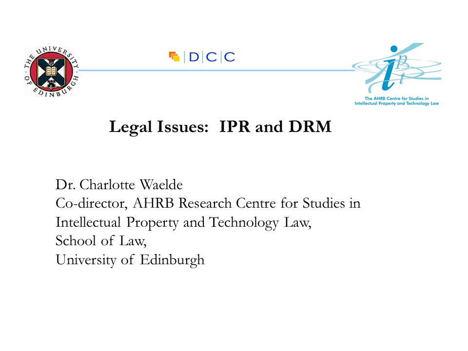 Legal Issues: IPR Copyright: ownership; exploitation; enforcement Moral Rights: integrity; attribution Database right: ownership; exploitation