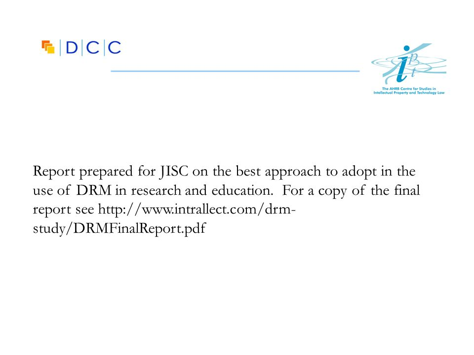 Report prepared for JISC on the best approach to adopt in the use of DRM in research and education.