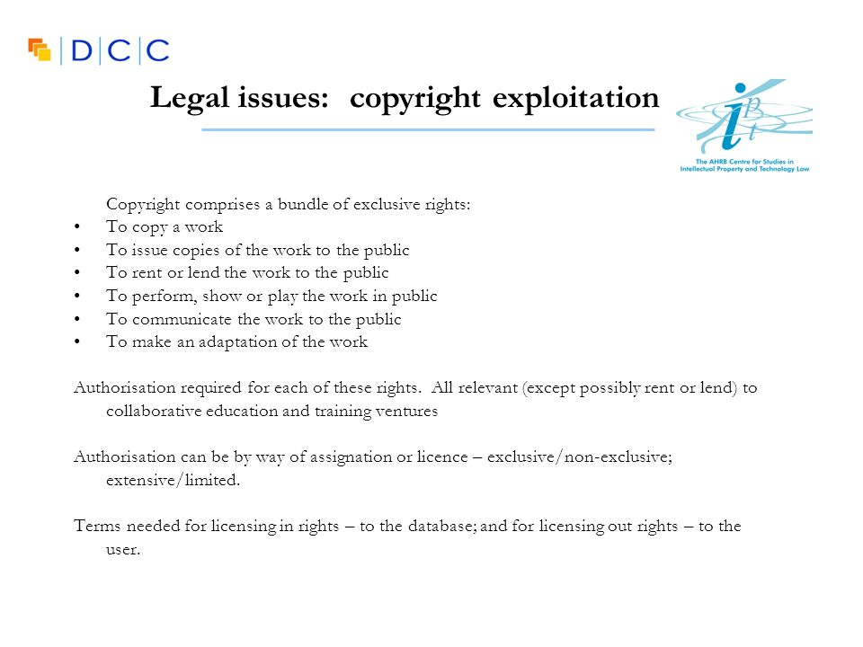 Copyright comprises a bundle of exclusive rights: To copy a work To issue copies of the work to the public To rent or lend the work to the public To p