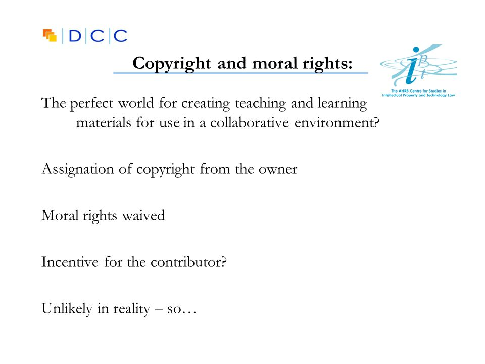 Copyright and moral rights: The perfect world for creating teaching and learning materials for use in a collaborative environment? Assignation of copy