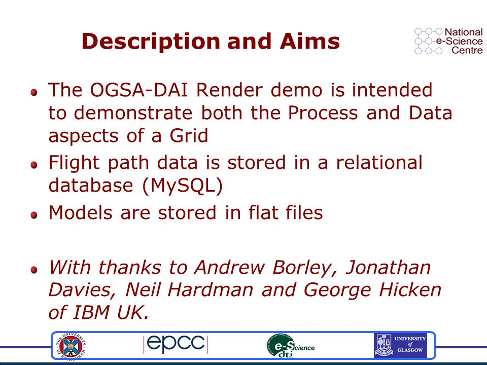 Description and Aims The OGSA-DAI Render demo is intended to demonstrate both the Process and Data aspects of a Grid Flight path data is stored in a r