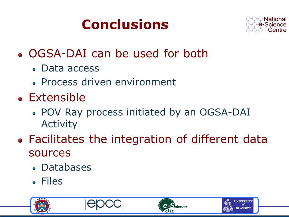 Conclusions OGSA-DAI can be used for both Data access Process driven environment Extensible POV Ray process initiated by an OGSA-DAI Activity Facilita