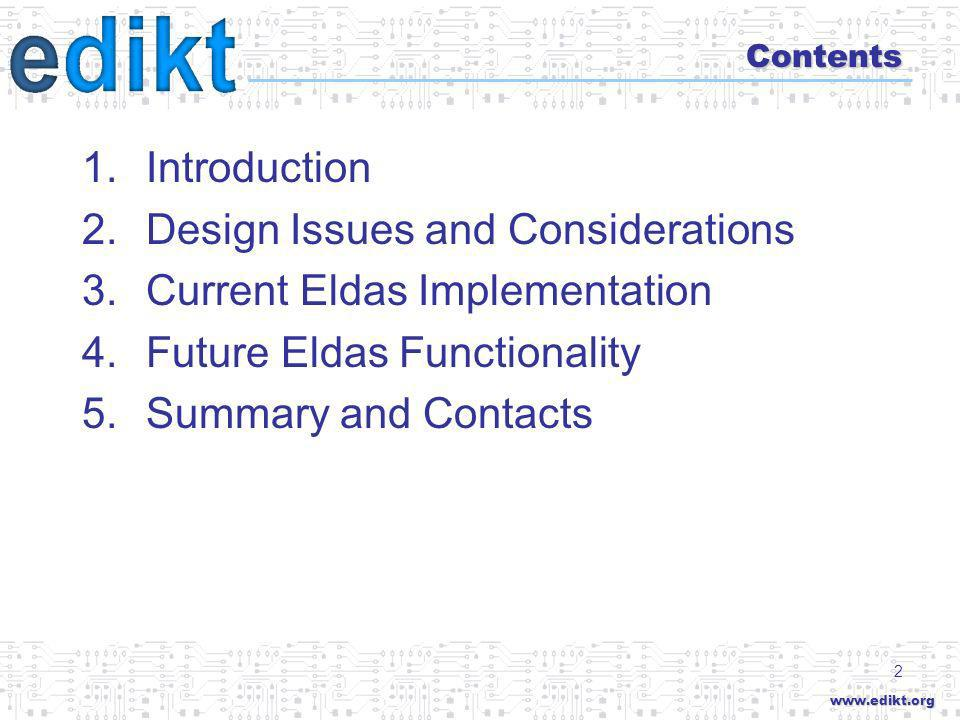www.edikt.org 2 Contents 1.Introduction 2.Design Issues and Considerations 3.Current Eldas Implementation 4.Future Eldas Functionality 5.Summary and Contacts