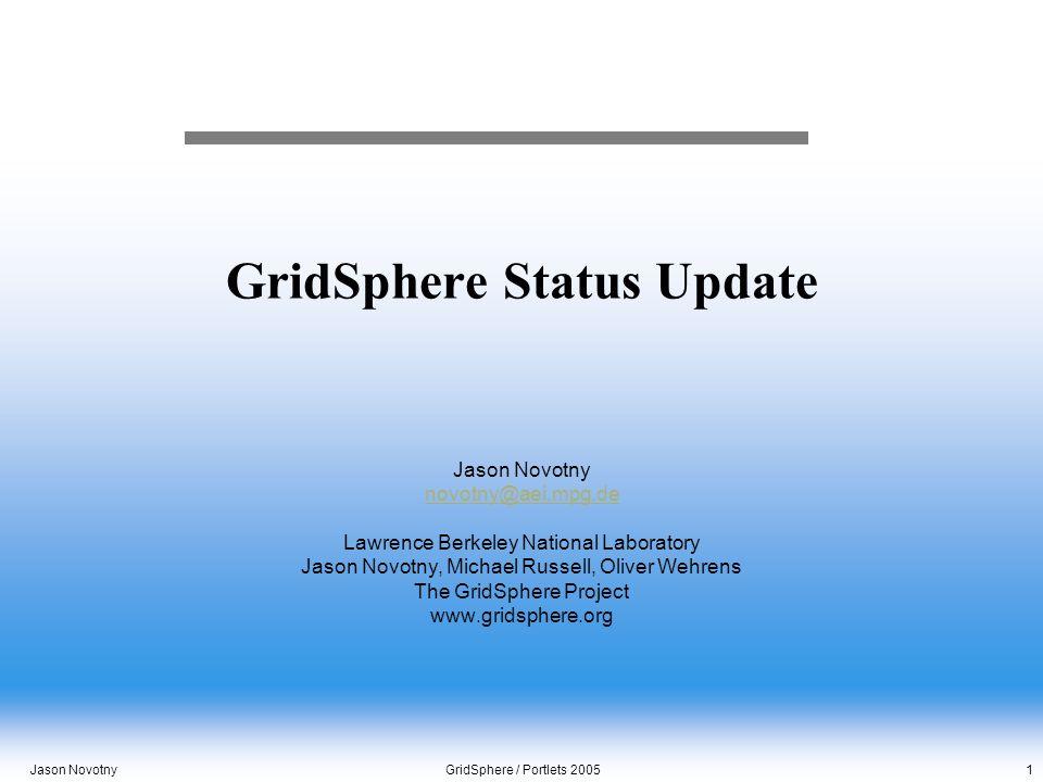 Jason Novotny GridSphere / Portlets 2005 1 GridSphere Status Update Jason Novotny novotny@aei.mpg.de Lawrence Berkeley National Laboratory Jason Novot