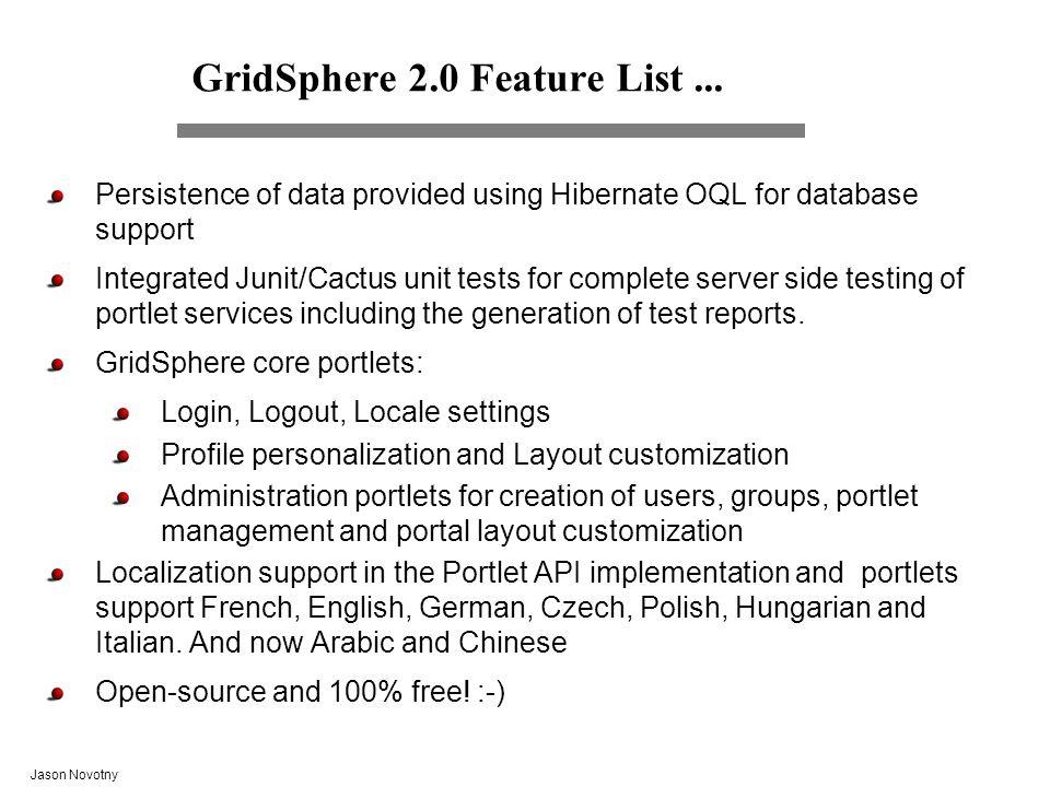 Jason Novotny GridSphere / Portlets 2005 8 GridSpheres Grid Portlets The GridSphere portlet container is designed to be web application independent.