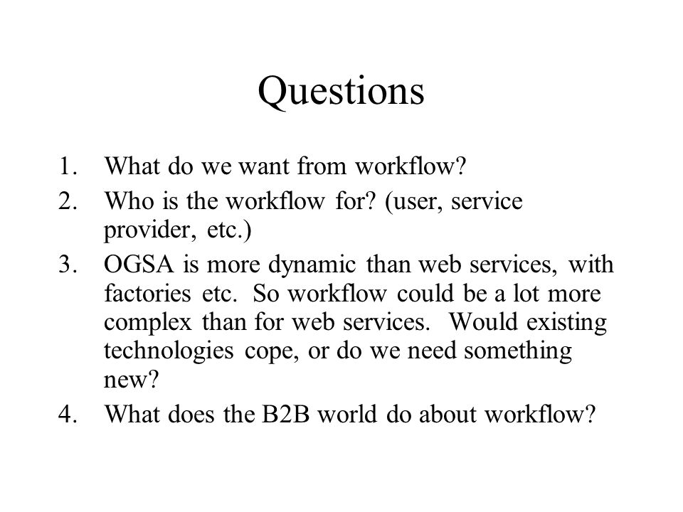 Questions 1.What do we want from workflow. 2.Who is the workflow for.