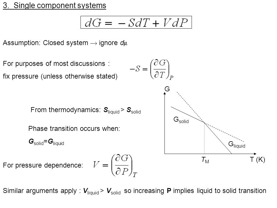 3. Single component systems For purposes of most discussions : fix pressure (unless otherwise stated) For pressure dependence: Similar arguments apply