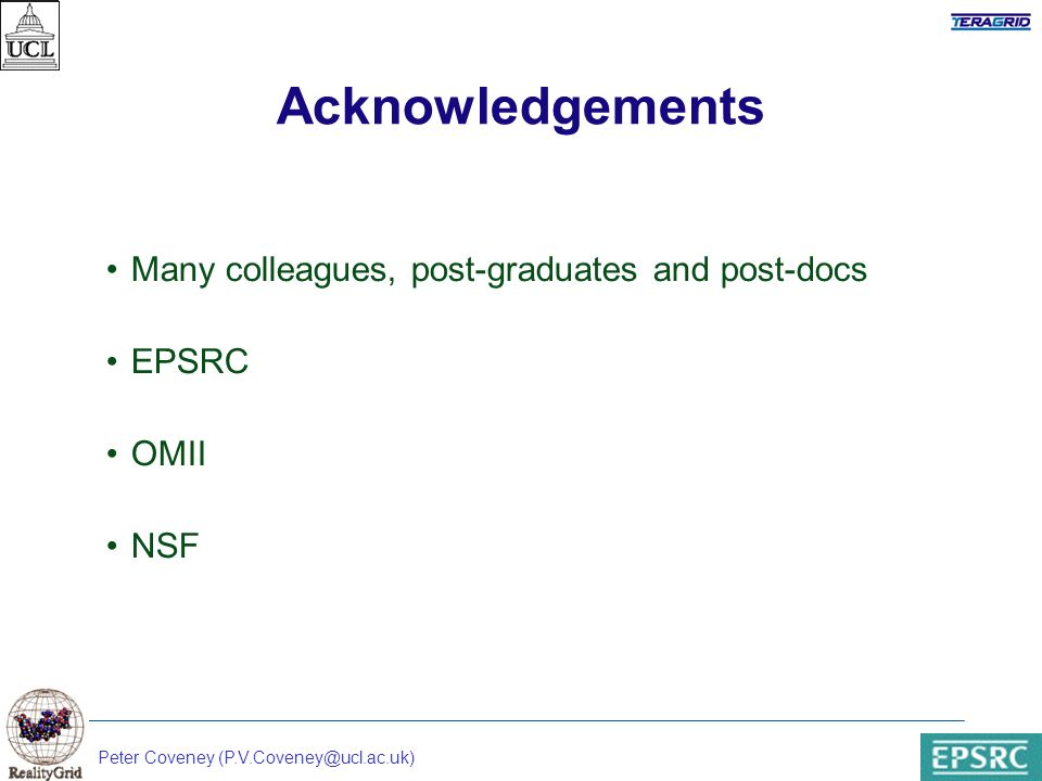 Peter Coveney Acknowledgements Many colleagues, post-graduates and post-docs EPSRC OMII NSF