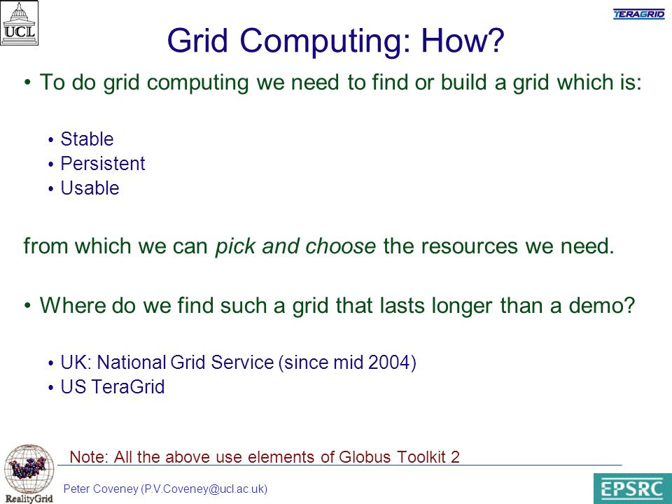 Peter Coveney (P.V.Coveney@ucl.ac.uk) Grid Computing: How.