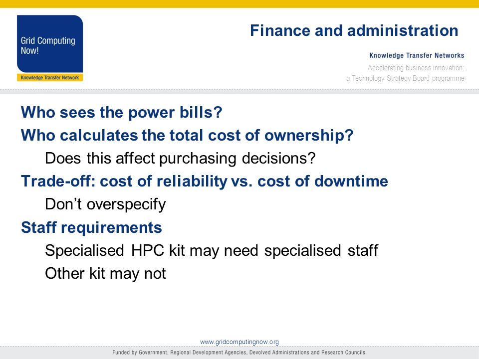 Accelerating business innovation; a Technology Strategy Board programme www.gridcomputingnow.org Finance and administration Who sees the power bills.