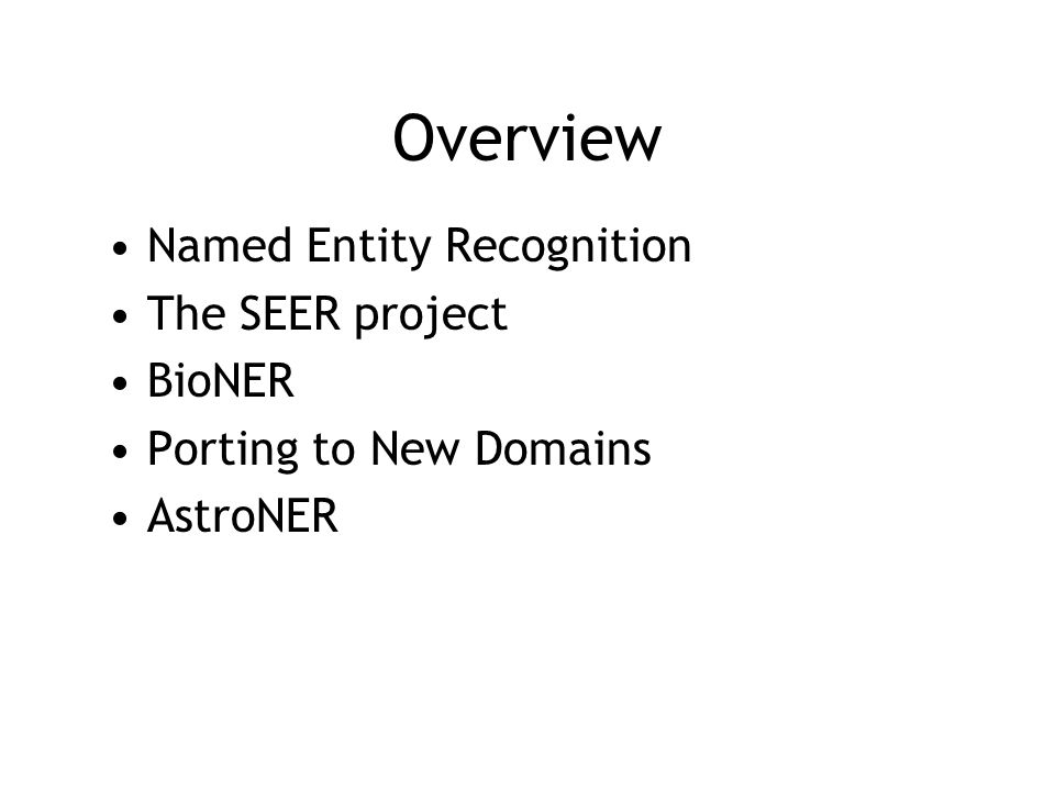 Named Entity Recognition As the first stage of Information Extraction, Named Entity Recognition (NER) identifies and labels strings in text as belonging to pre-defined classes of entities.