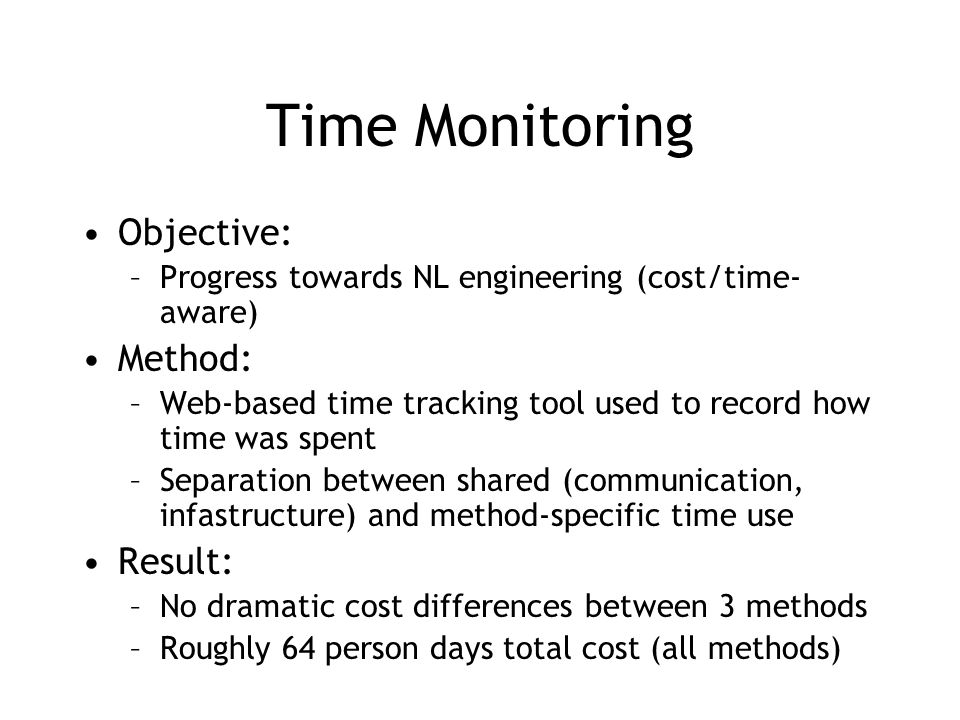 Time Monitoring Objective: –Progress towards NL engineering (cost/time- aware) Method: –Web-based time tracking tool used to record how time was spent