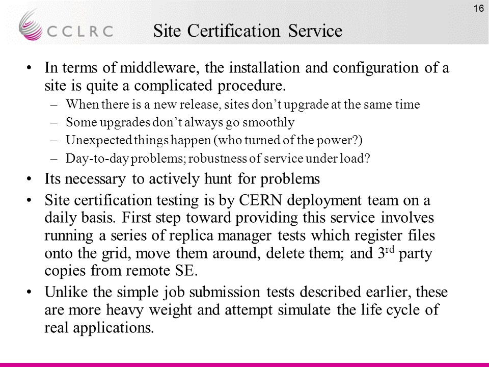 16 Site Certification Service In terms of middleware, the installation and configuration of a site is quite a complicated procedure.