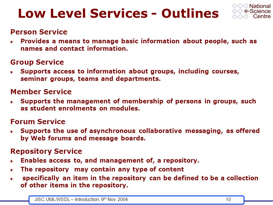 JISC UML/WSDL – Introduction, 9 th Nov. 200410 Low Level Services - Outlines Person Service Provides a means to manage basic information about people,