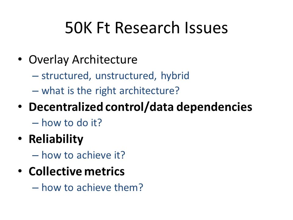 50K Ft Research Issues Overlay Architecture – structured, unstructured, hybrid – what is the right architecture.