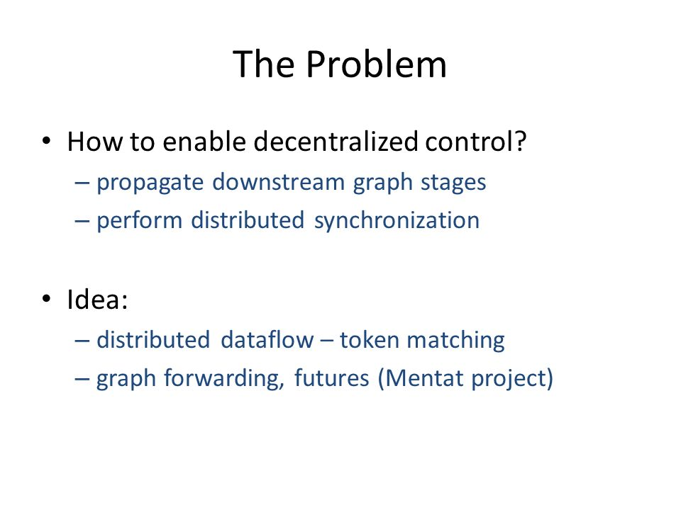 The Problem How to enable decentralized control.