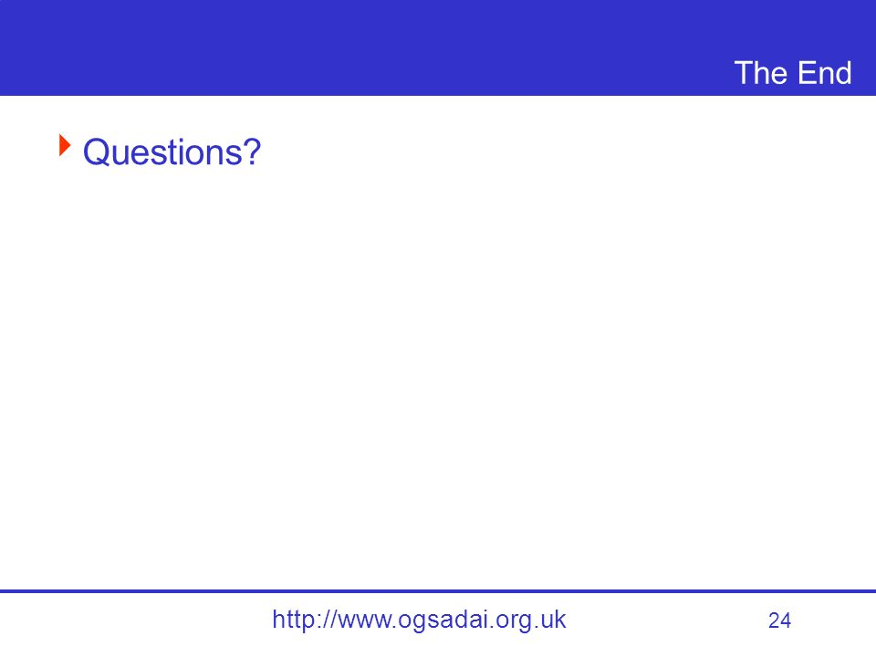 24 http://www.ogsadai.org.uk The End Questions