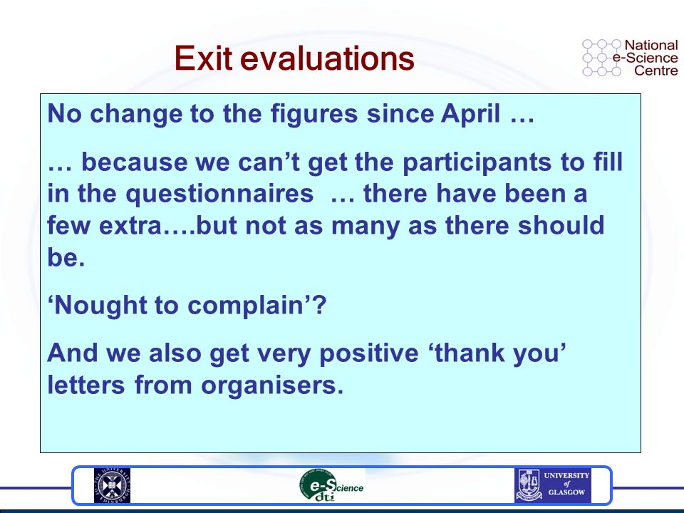 Exit evaluations For general events we started collecting delegate responses in August 2003. (Always collected for training events.) Use two different