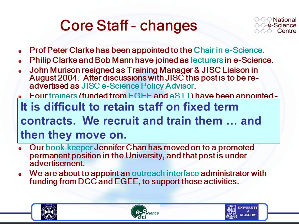 Core Staff - changes Prof Peter Clarke has been appointed to the Chair in e-Science.