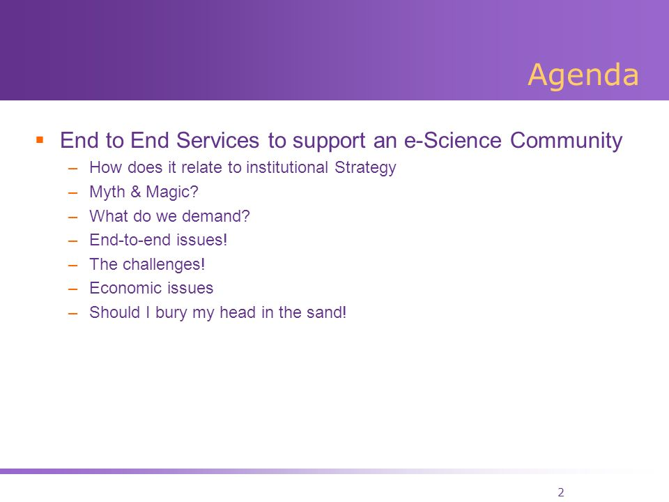 2 Agenda End to End Services to support an e-Science Community –How does it relate to institutional Strategy –Myth & Magic.