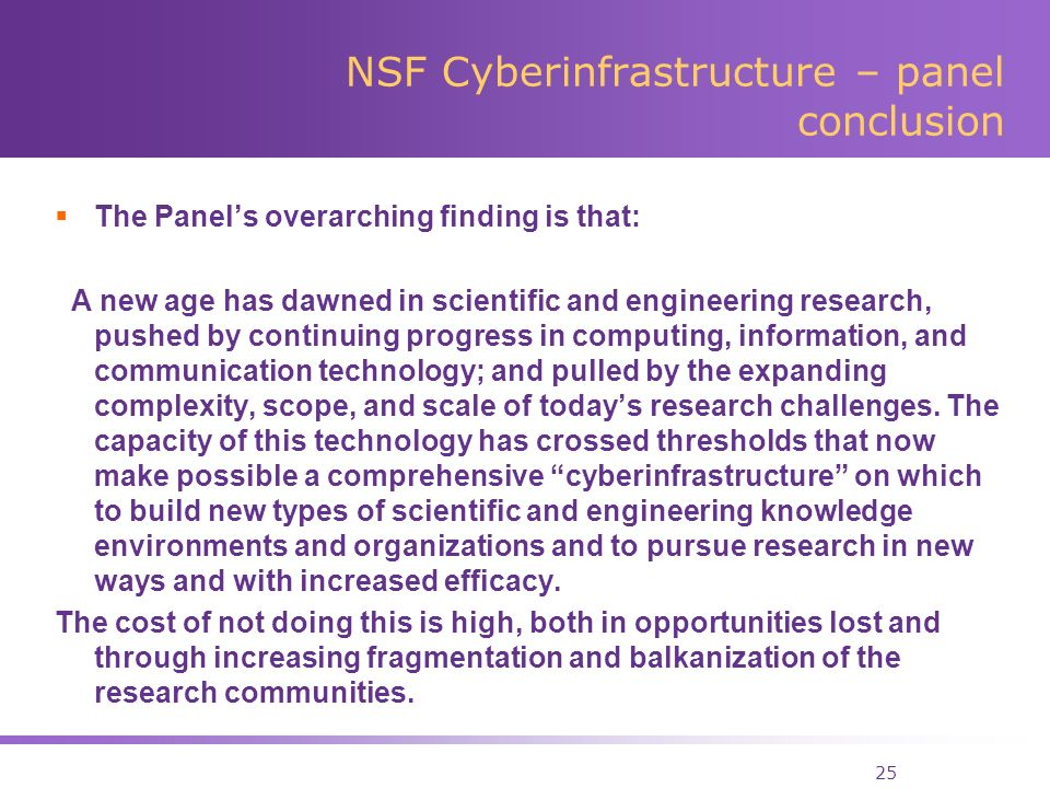 25 NSF Cyberinfrastructure – panel conclusion The Panels overarching finding is that: A new age has dawned in scientific and engineering research, pushed by continuing progress in computing, information, and communication technology; and pulled by the expanding complexity, scope, and scale of todays research challenges.