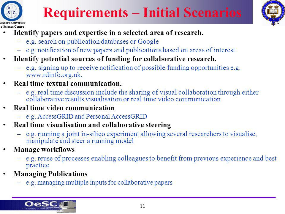 Oxford University e-Science Centre 11 Requirements – Initial Scenarios Identify papers and expertise in a selected area of research.