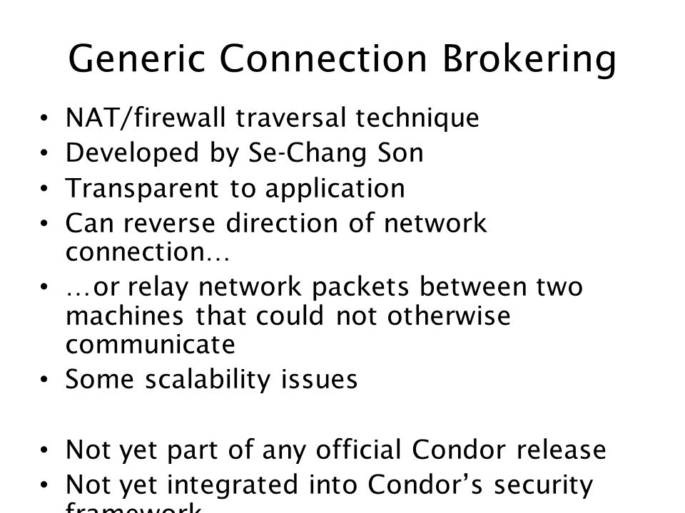 Generic Connection Brokering NAT/firewall traversal technique Developed by Se-Chang Son Transparent to application Can reverse direction of network co