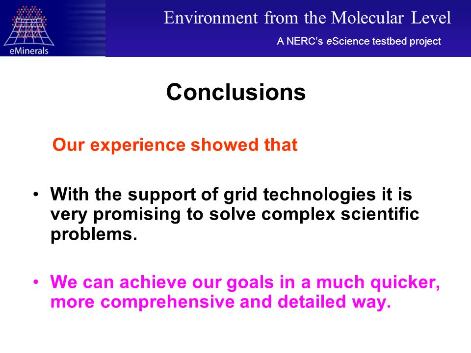 Conclusions Our experience showed that With the support of grid technologies it is very promising to solve complex scientific problems. We can achieve