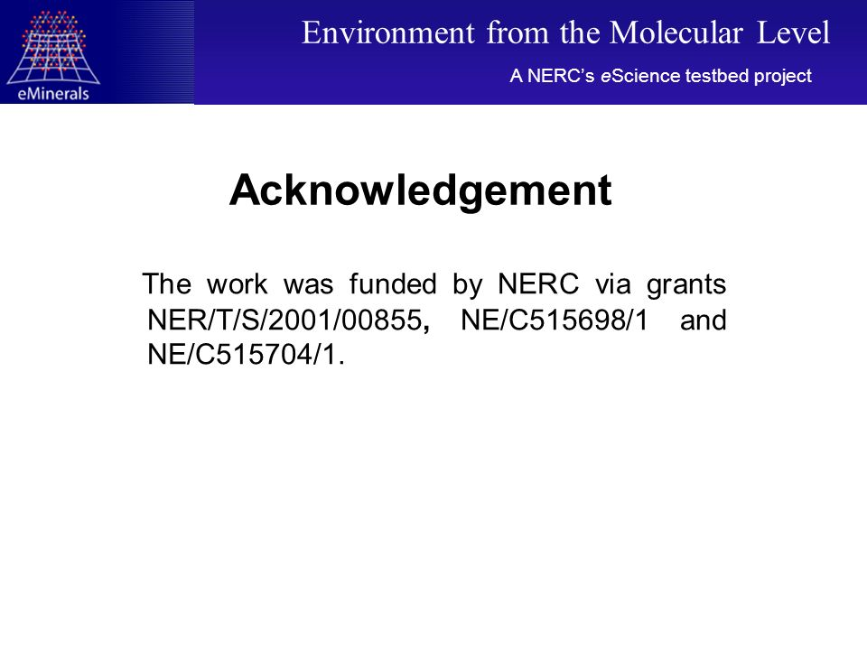 Acknowledgement The work was funded by NERC via grants NER/T/S/2001/00855, NE/C515698/1 and NE/C515704/1. A NERCs eScience testbed project Environment