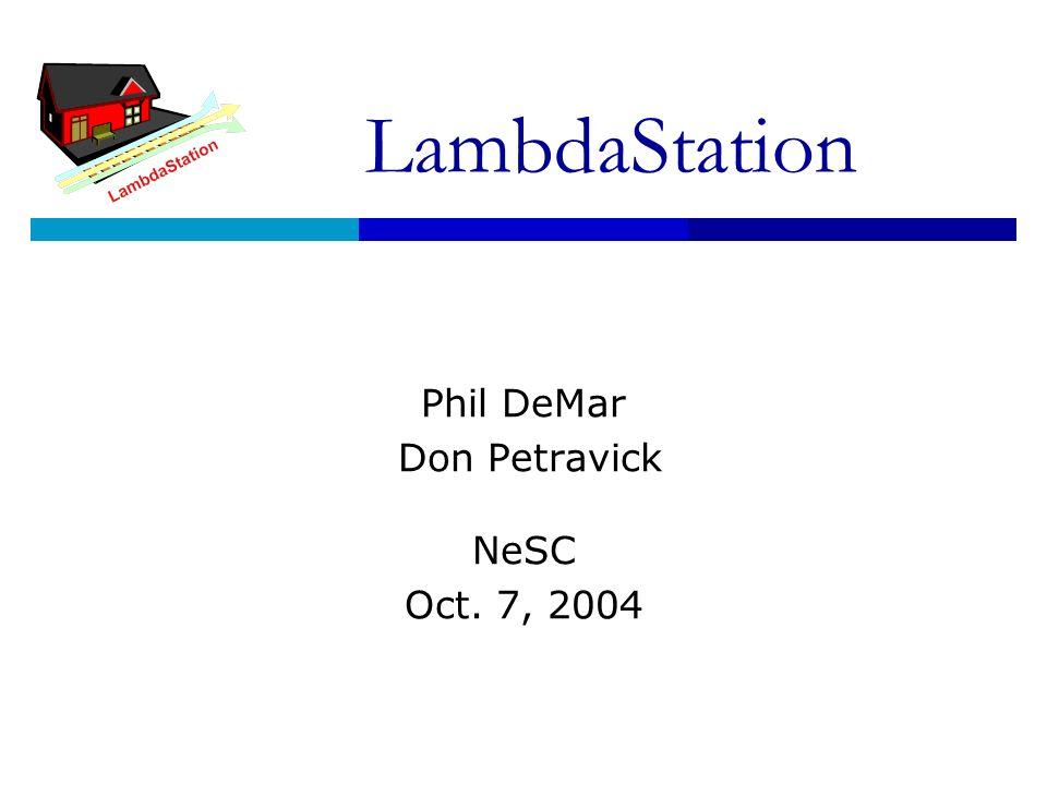 LambdaStation Phil DeMar Don Petravick NeSC Oct. 7, 2004