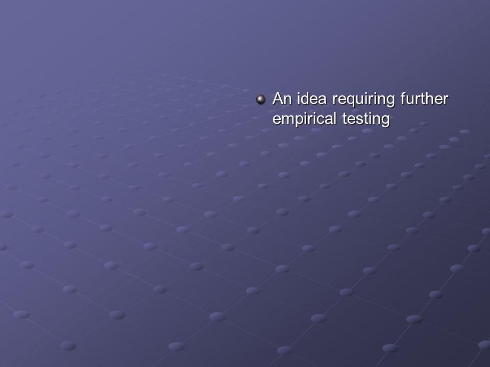 An idea requiring further empirical testing