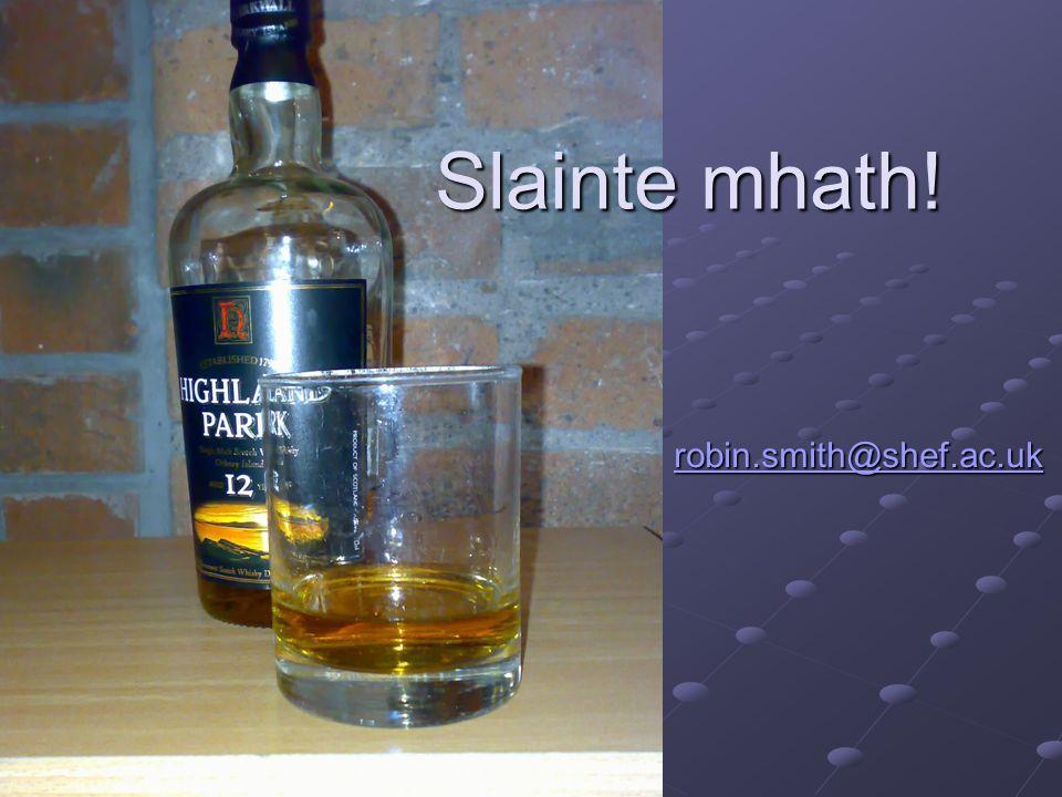 Slainte mhath! robin.smith@shef.ac.uk