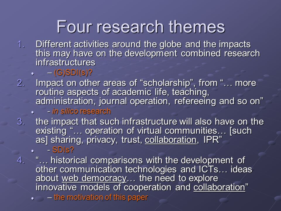 Four research themes 1.Different activities around the globe and the impacts this may have on the development combined research infrastructures – (G)S