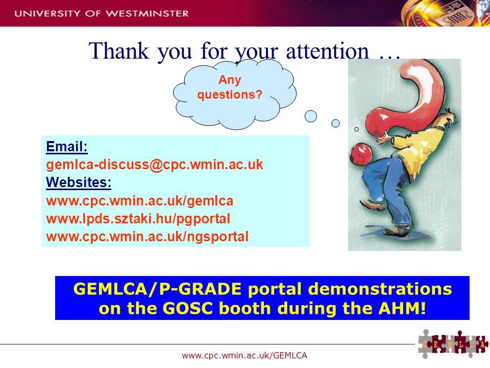 www.cpc.wmin.ac.uk/GEMLCA Email: gemlca-discuss@cpc.wmin.ac.uk Websites: www.cpc.wmin.ac.uk/gemlca www.lpds.sztaki.hu/pgportal www.cpc.wmin.ac.uk/ngsp