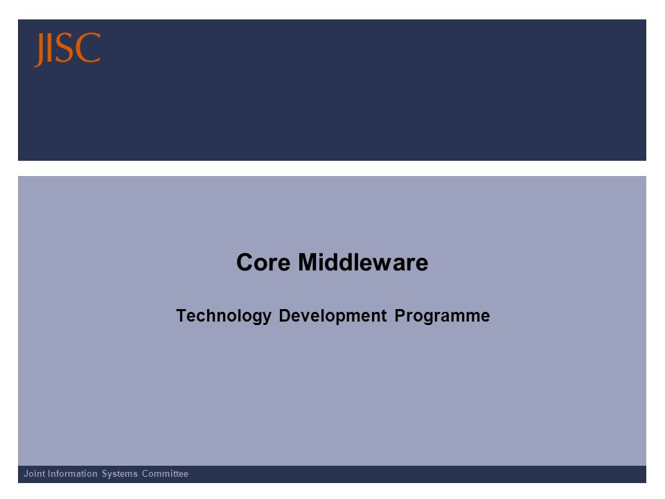 Joint Information Systems Committee Core Middleware Technology Development Programme