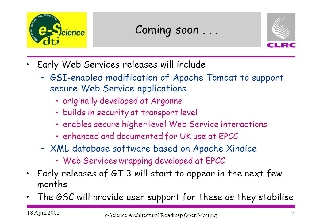 18 April 2002 e-Science Architectural Roadmap Open Meeting 7 Coming soon...