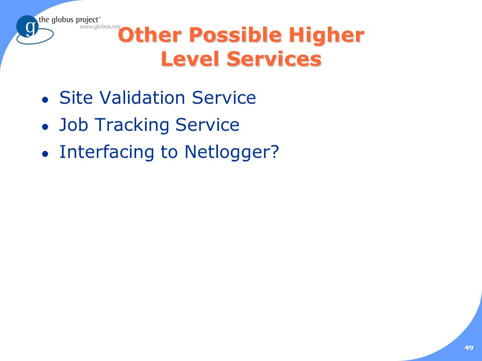 49 Other Possible Higher Level Services l Site Validation Service l Job Tracking Service l Interfacing to Netlogger