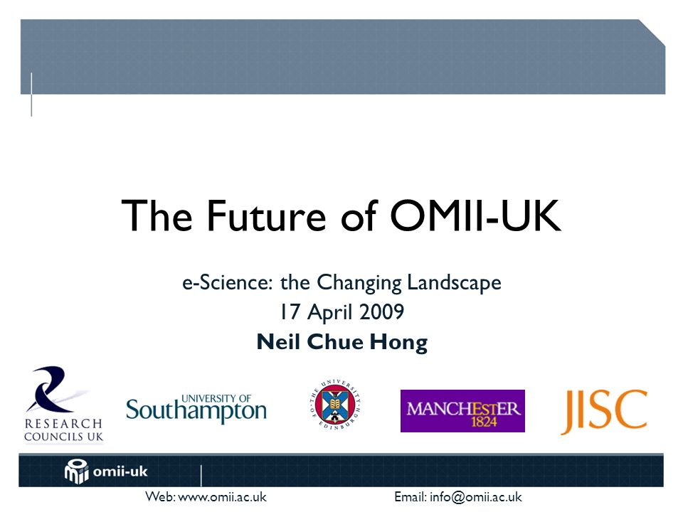 Web: www.omii.ac.uk Email: info@omii.ac.uk The Future of OMII-UK What should OMII-UK evolve into to meet the needs of the e-Research community in 2010 and beyond?