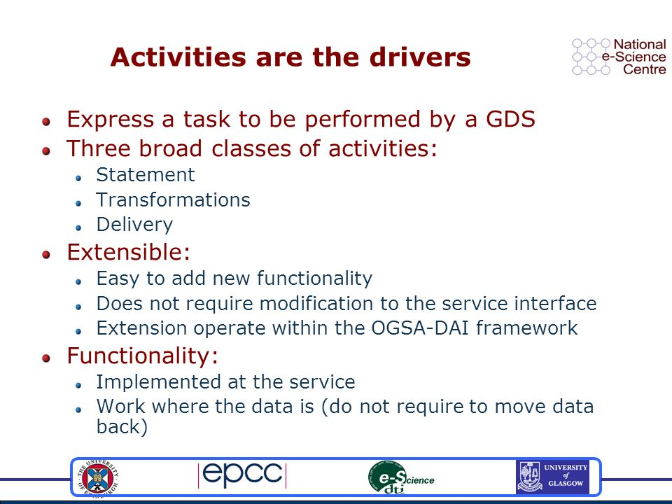 Activities are the drivers Express a task to be performed by a GDS Three broad classes of activities: Statement Transformations Delivery Extensible: E